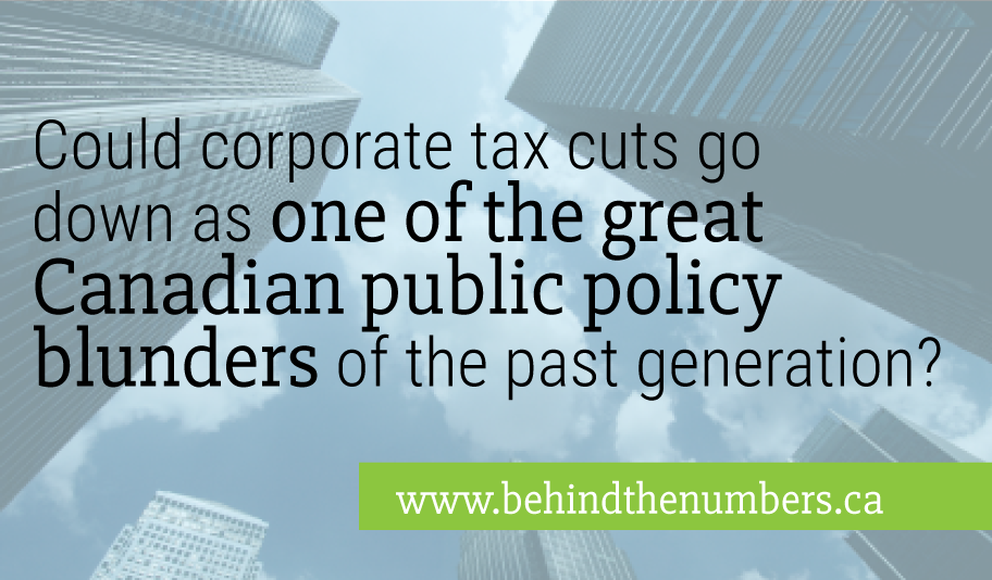 Could corporate income tax cuts be one of the greatest Canadian public policy blunders?