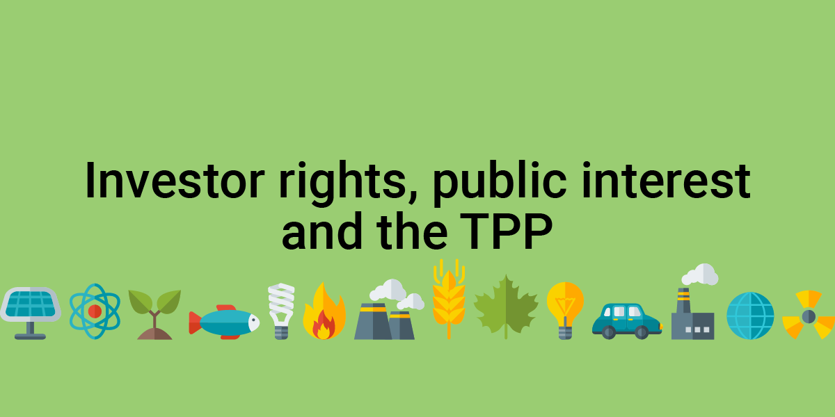 Investor rights, public interest and the TPP